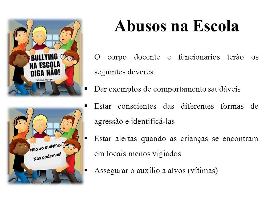 Abusos na Escola O corpo docente e funcionários terão os seguintes deveres: Dar exemplos de comportamento saudáveis.