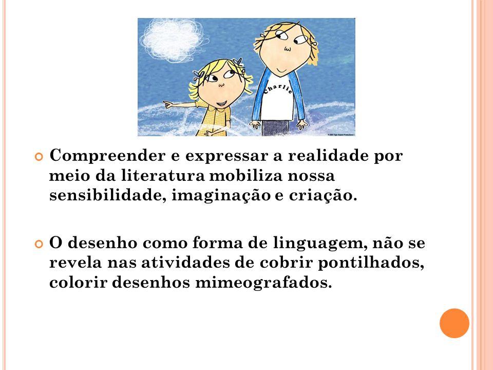 Compreender e expressar a realidade por meio da literatura mobiliza nossa sensibilidade, imaginação e criação.