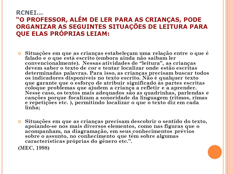 RCNEI... O PROFESSOR, ALÉM DE LER PARA AS CRIANÇAS, PODE ORGANIZAR AS SEGUINTES SITUAÇÕES DE LEITURA PARA QUE ELAS PRÓPRIAS LEIAM: