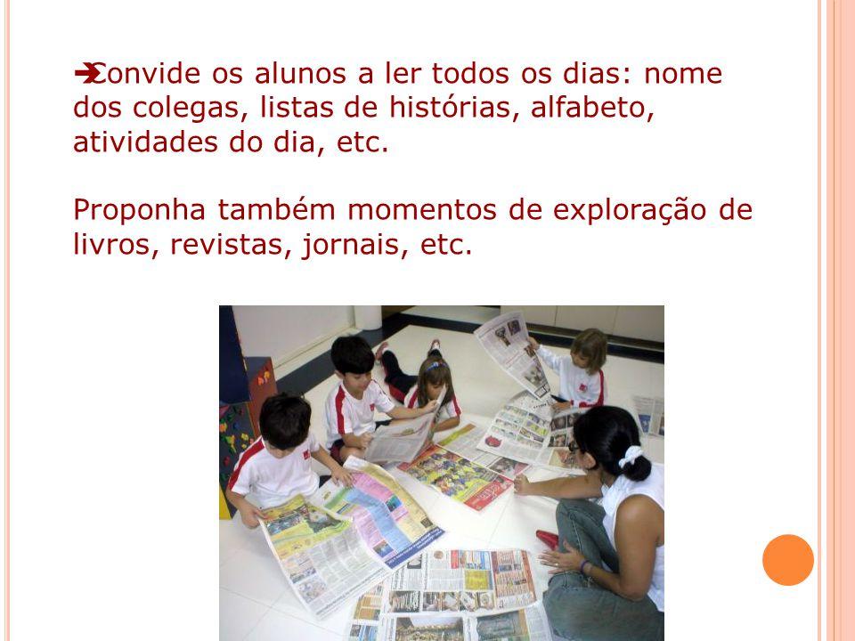 Convide os alunos a ler todos os dias: nome dos colegas, listas de histórias, alfabeto,