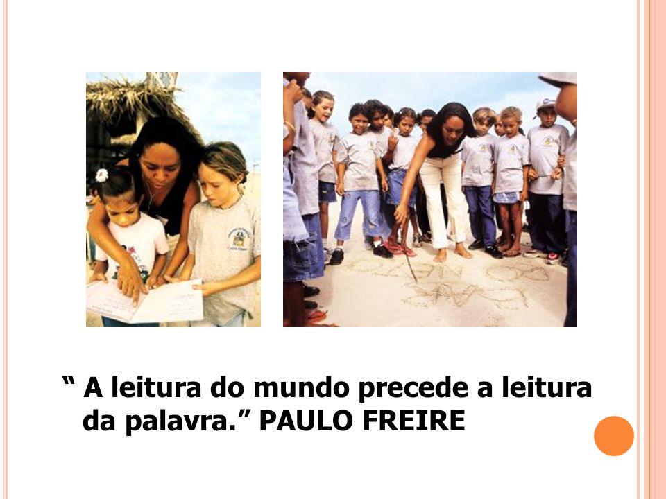 A leitura do mundo precede a leitura da palavra. PAULO FREIRE