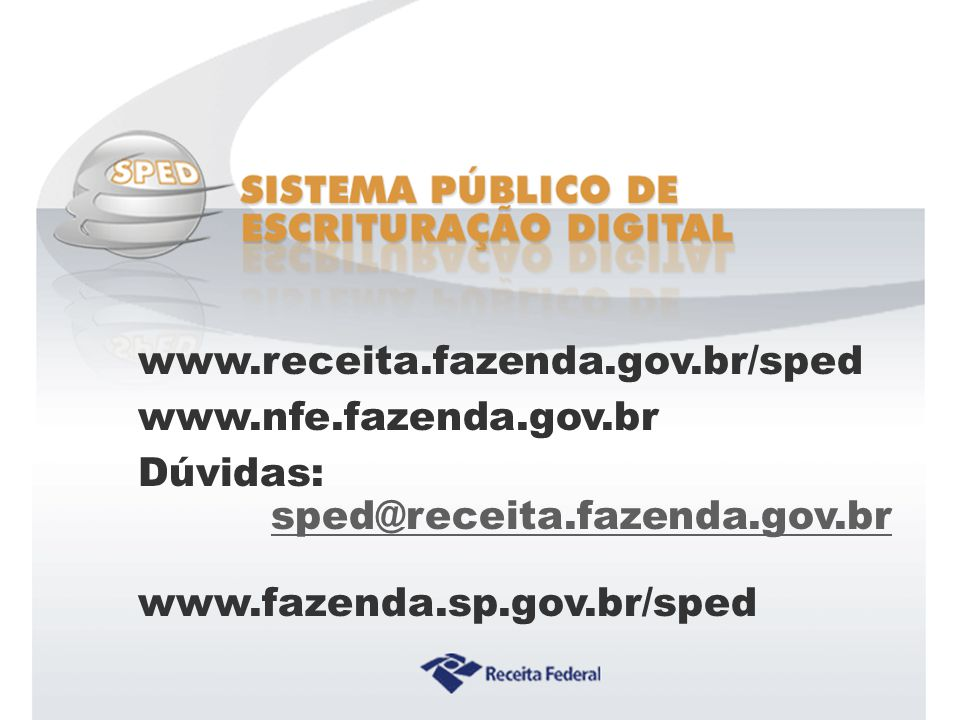www.receita.fazenda.gov.br/sped www.nfe.fazenda.gov.br.