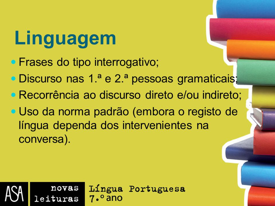 Linguagem Frases do tipo interrogativo;