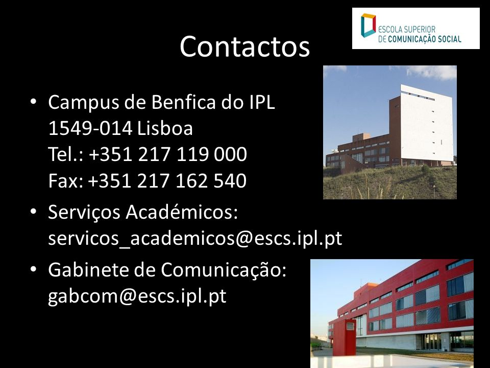 ContactosCampus de Benfica do IPL 1549-014 Lisboa Tel.: +351 217 119 000 Fax: +351 217 162 540. Serviços Académicos: servicos_academicos@escs.ipl.pt.