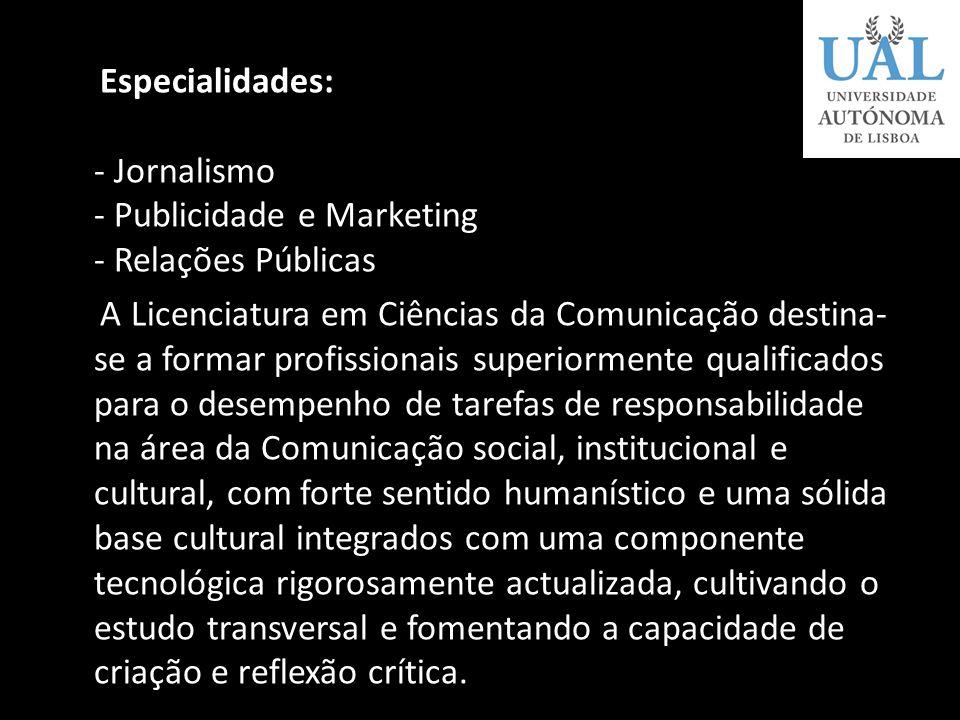 Especialidades: - Jornalismo - Publicidade e Marketing - Relações Públicas