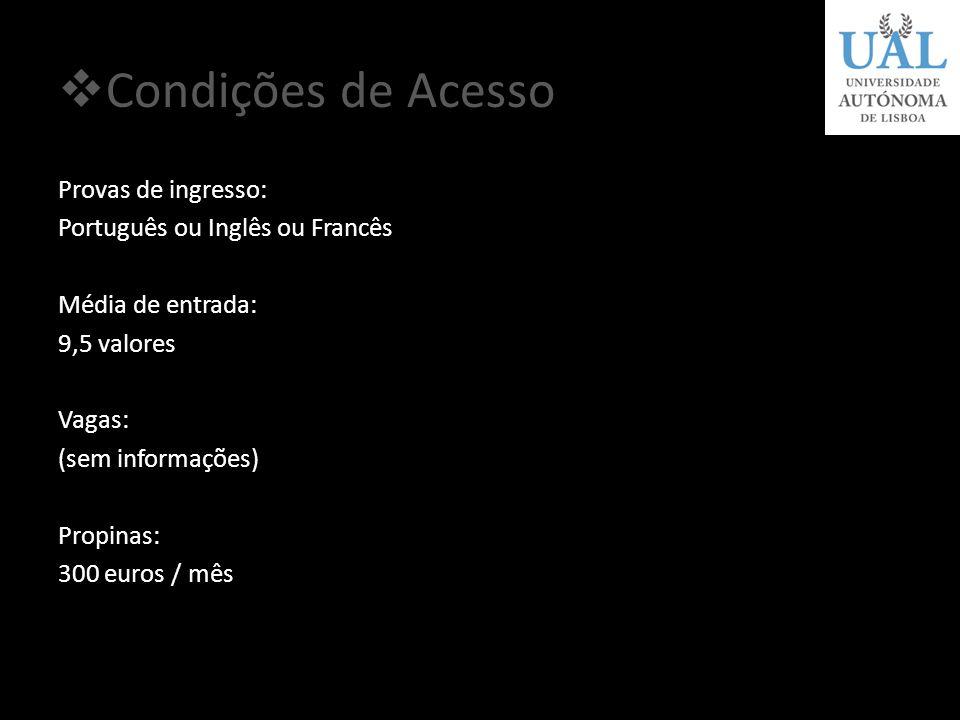Condições de Acesso Provas de ingresso: Português ou Inglês ou Francês