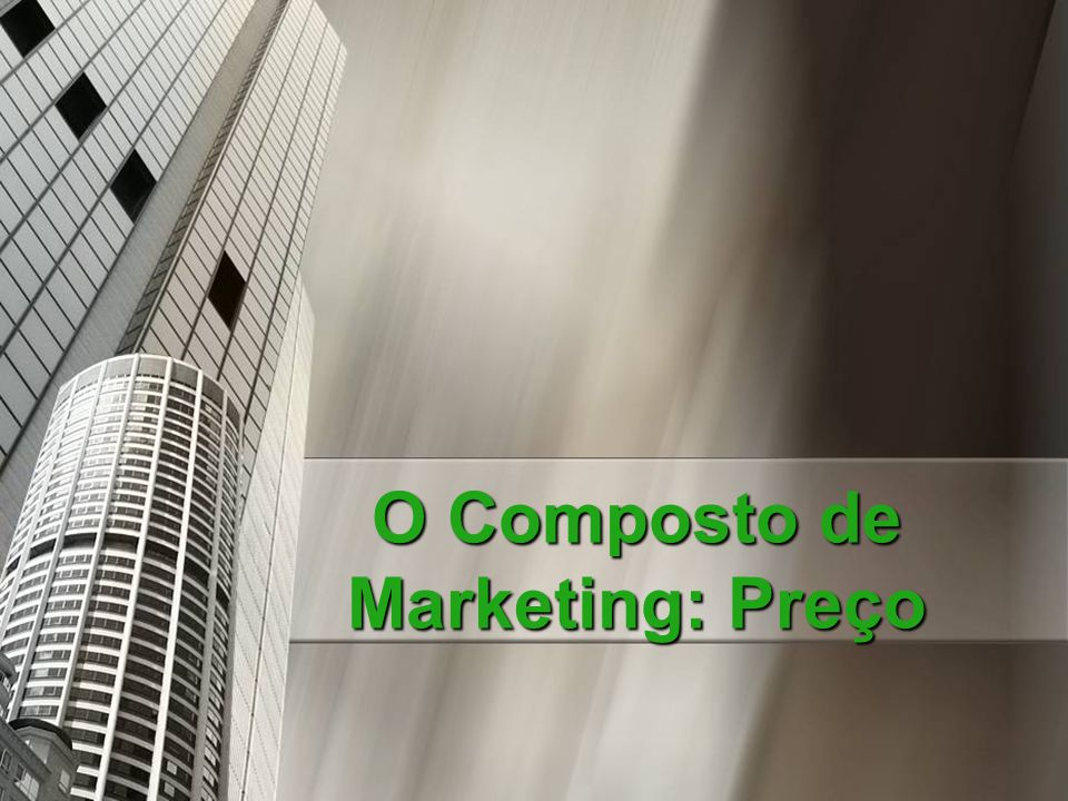 O Composto de Marketing: Preço
