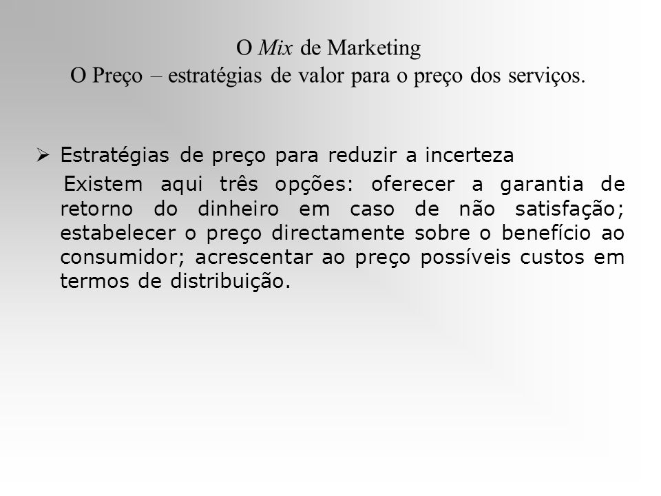 O Mix de Marketing O Preço – estratégias de valor para o preço dos serviços.