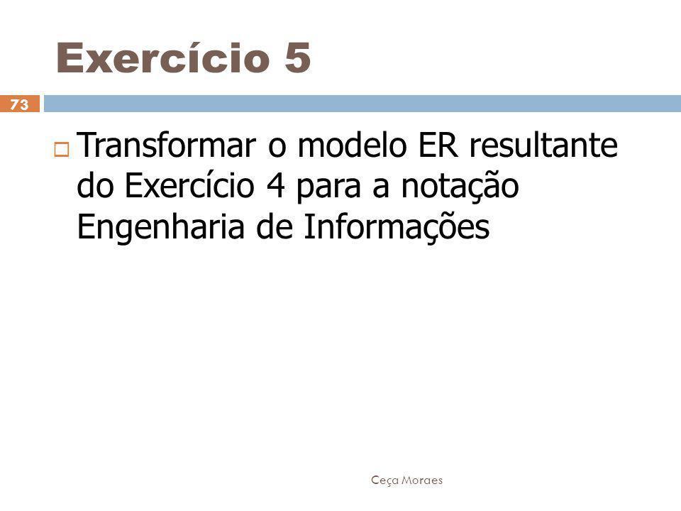 Exercício 5 Transformar o modelo ER resultante do Exercício 4 para a notação Engenharia de Informações.