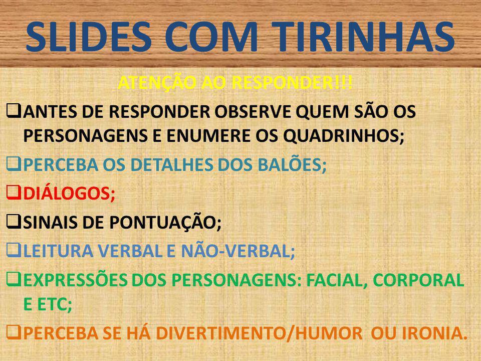 SLIDES COM TIRINHAS ATENÇÃO AO RESPONDER!!!
