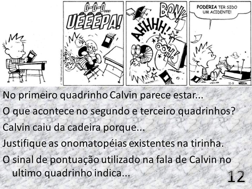 No primeiro quadrinho Calvin parece estar