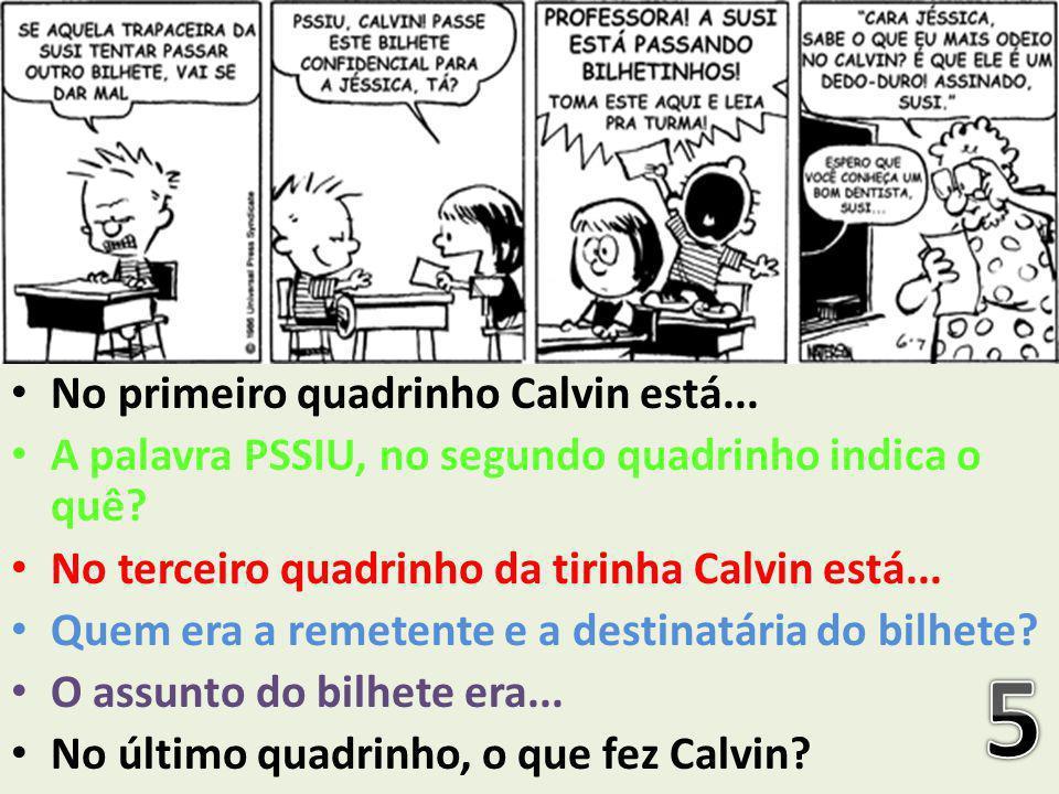5 No primeiro quadrinho Calvin está...