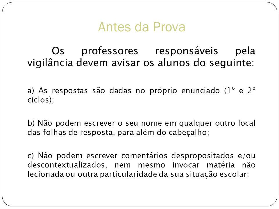 Antes da Prova Os professores responsáveis pela vigilância devem avisar os alunos do seguinte: