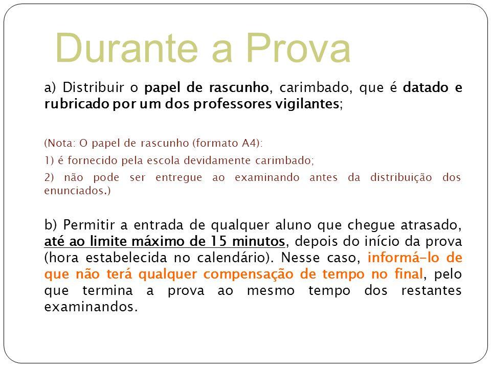 Durante a Prova a) Distribuir o papel de rascunho, carimbado, que é datado e rubricado por um dos professores vigilantes;