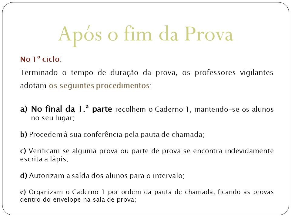 Após o fim da Prova No 1º ciclo: Terminado o tempo de duração da prova, os professores vigilantes adotam os seguintes procedimentos: