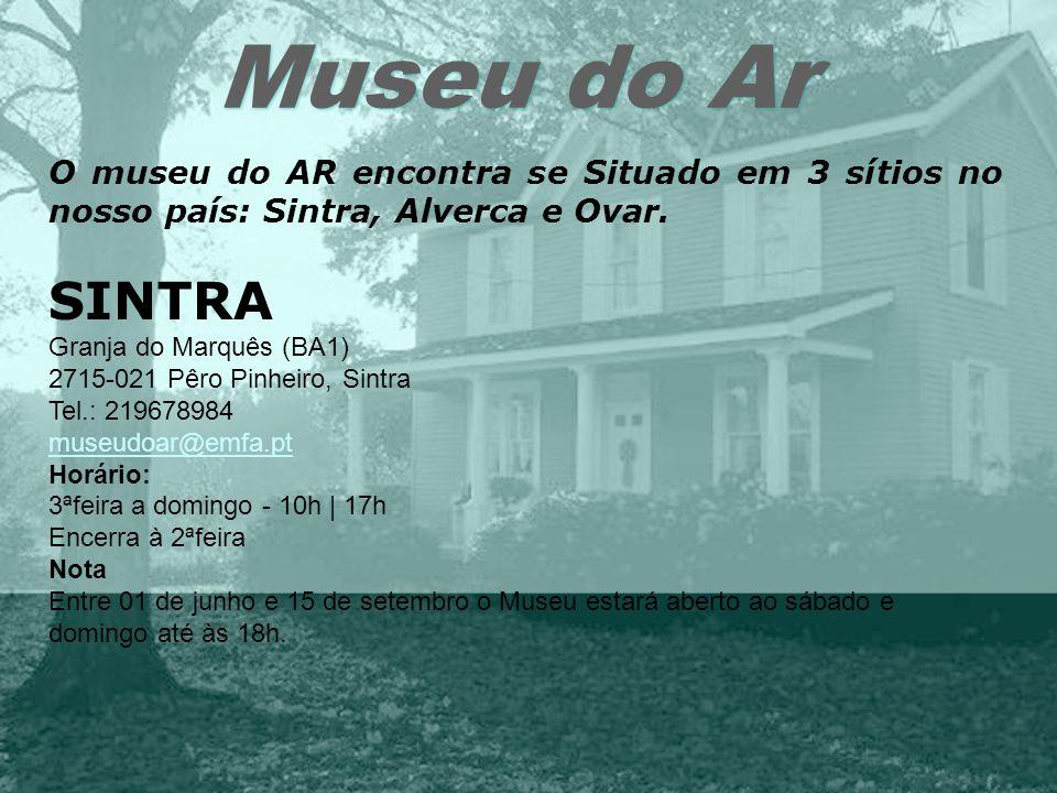 Museu do Ar O museu do AR encontra se Situado em 3 sítios no nosso país: Sintra, Alverca e Ovar. SINTRA.