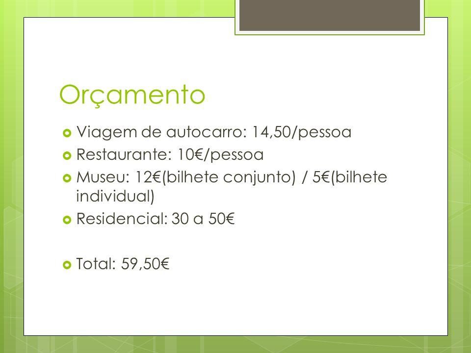 Orçamento Viagem de autocarro: 14,50/pessoa Restaurante: 10€/pessoa