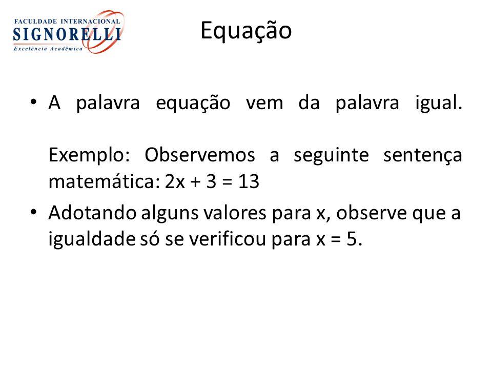 Equação A palavra equação vem da palavra igual. Exemplo: Observemos a seguinte sentença matemática: 2x + 3 = 13.