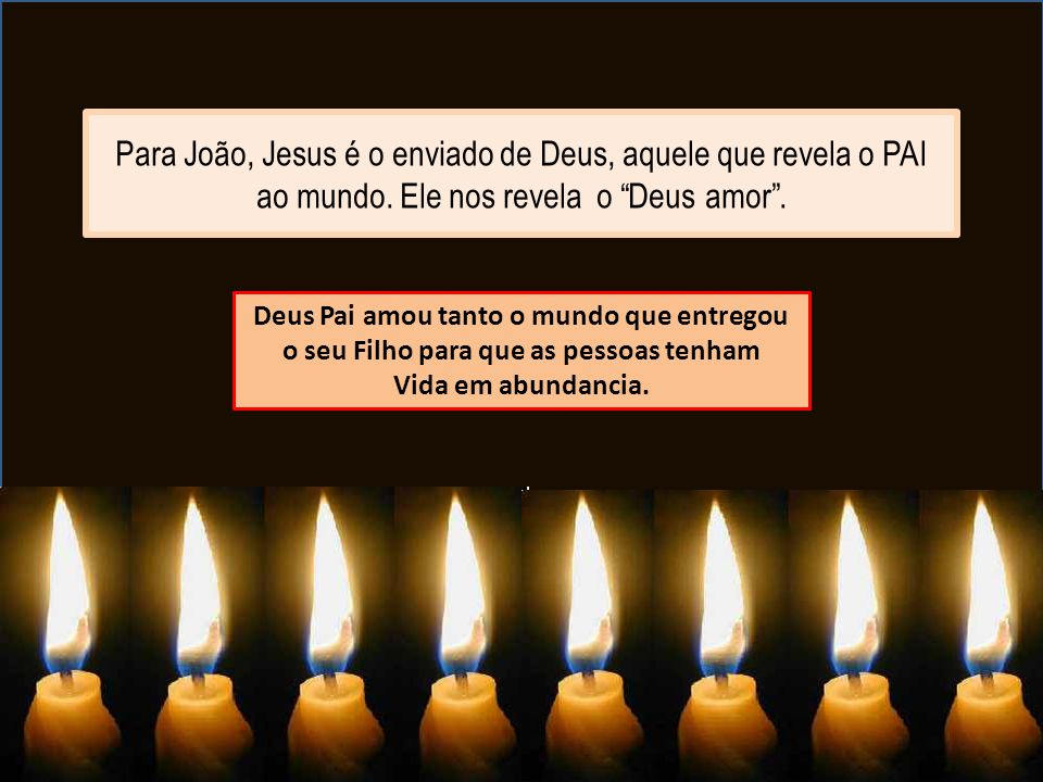 Para João, Jesus é o enviado de Deus, aquele que revela o PAI ao mundo