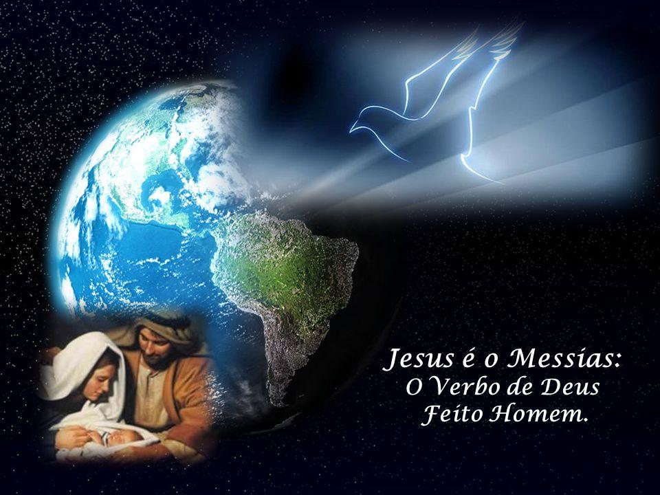 Jesus é o Messias: O Verbo de Deus Feito Homem.