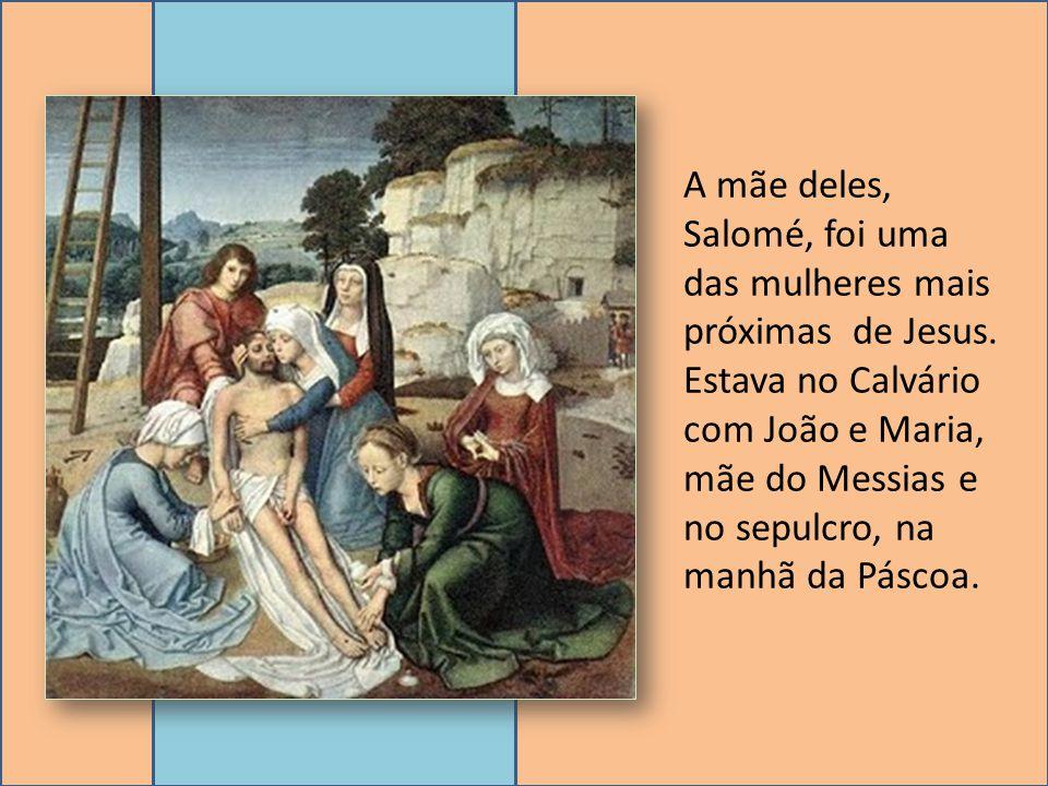 A mãe deles, Salomé, foi uma