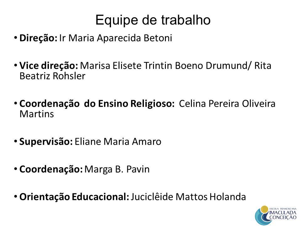 Equipe de trabalho Direção: Ir Maria Aparecida Betoni