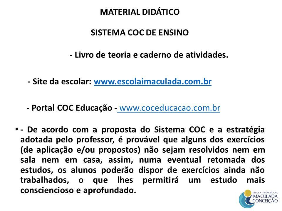 MATERIAL DIDÁTICO SISTEMA COC DE ENSINO. - Livro de teoria e caderno de atividades. - Site da escolar: www.escolaimaculada.com.br.
