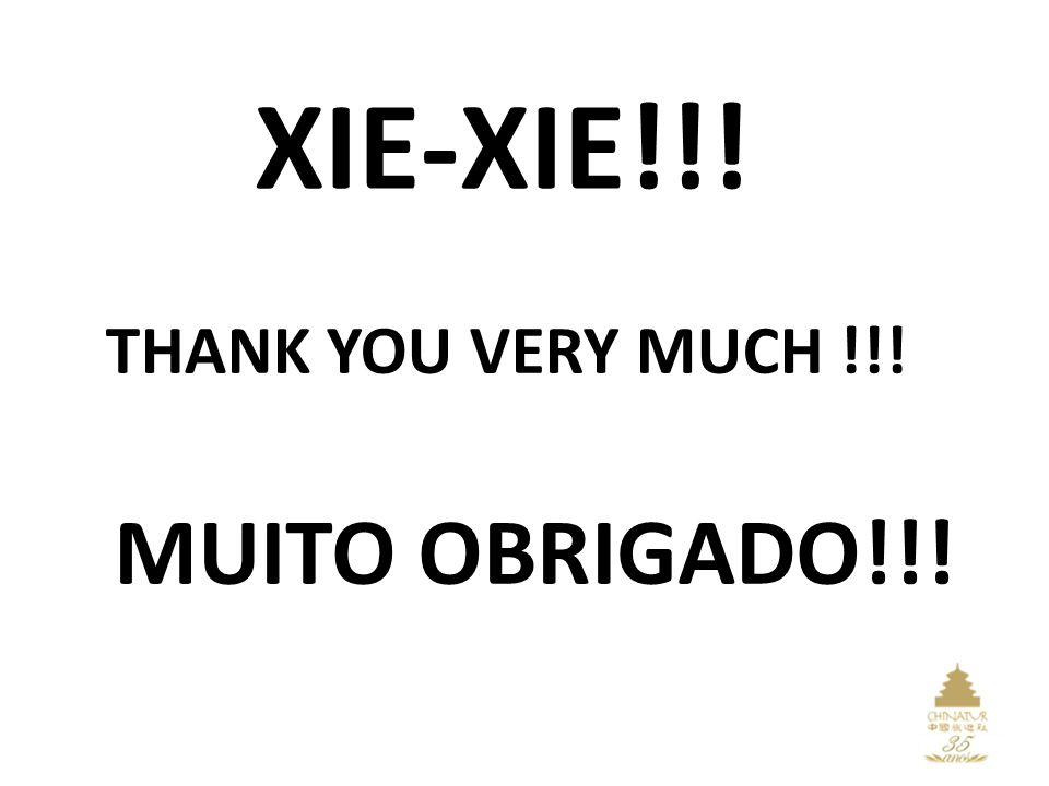 XIE-XIE!!! THANK YOU VERY MUCH !!! MUITO OBRIGADO!!!