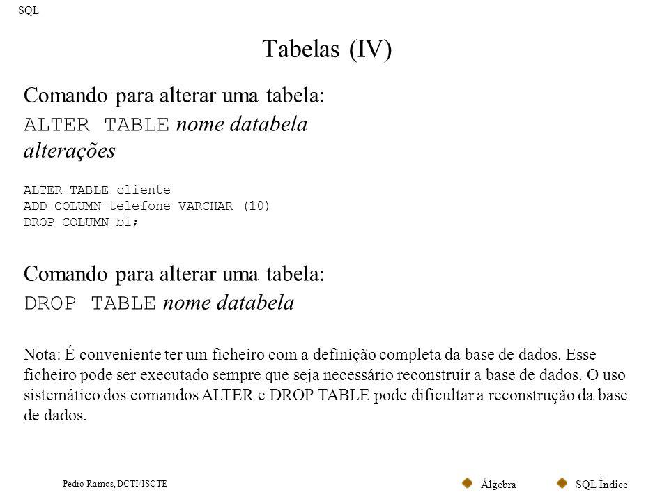 Tabelas (IV) Comando para alterar uma tabela: