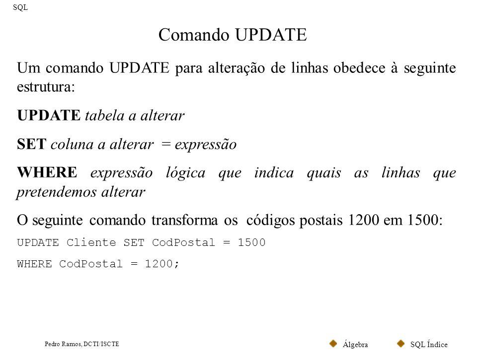 SQL Comando UPDATE. Um comando UPDATE para alteração de linhas obedece à seguinte estrutura: UPDATE tabela a alterar.
