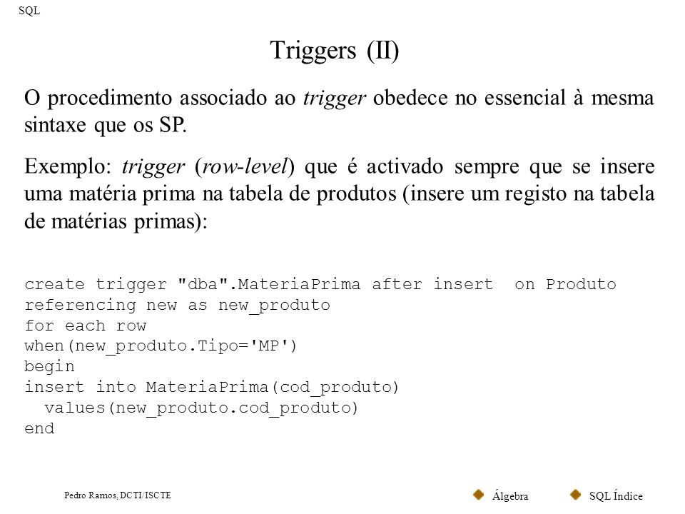 SQL Triggers (II) O procedimento associado ao trigger obedece no essencial à mesma sintaxe que os SP.