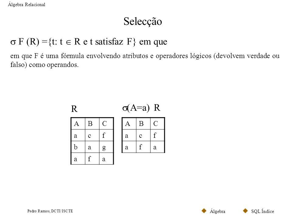 Selecção  F (R) ={t: t  R e t satisfaz F} em que (A=a) R R