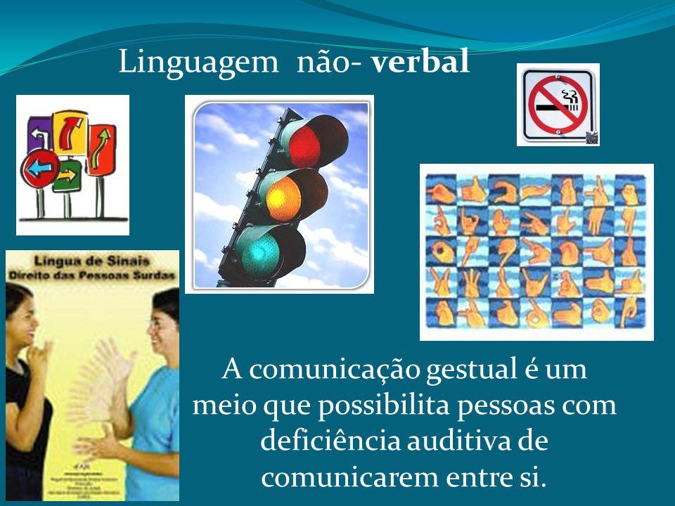 Linguagem não- verbal A comunicação gestual é um meio que possibilita pessoas com deficiência auditiva de comunicarem entre si.