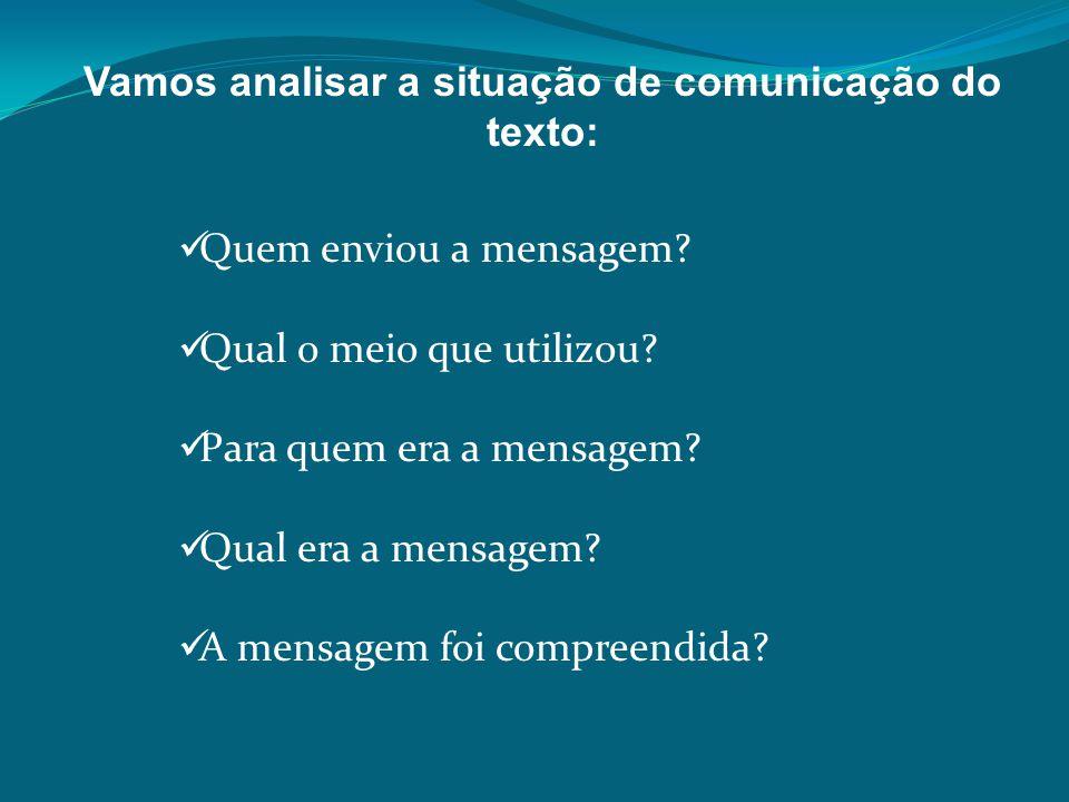 Vamos analisar a situação de comunicação do texto: