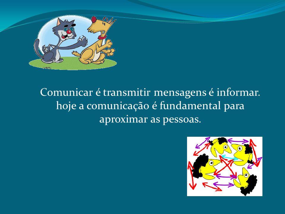Comunicar é transmitir mensagens é informar