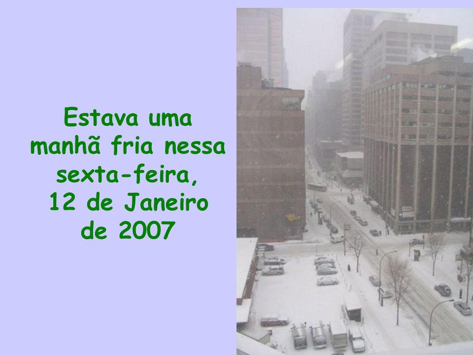 Estava uma manhã fria nessa sexta-feira, 12 de Janeiro de 2007