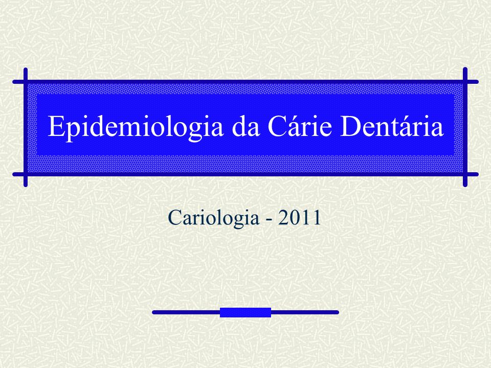 Epidemiologia da Cárie Dentária
