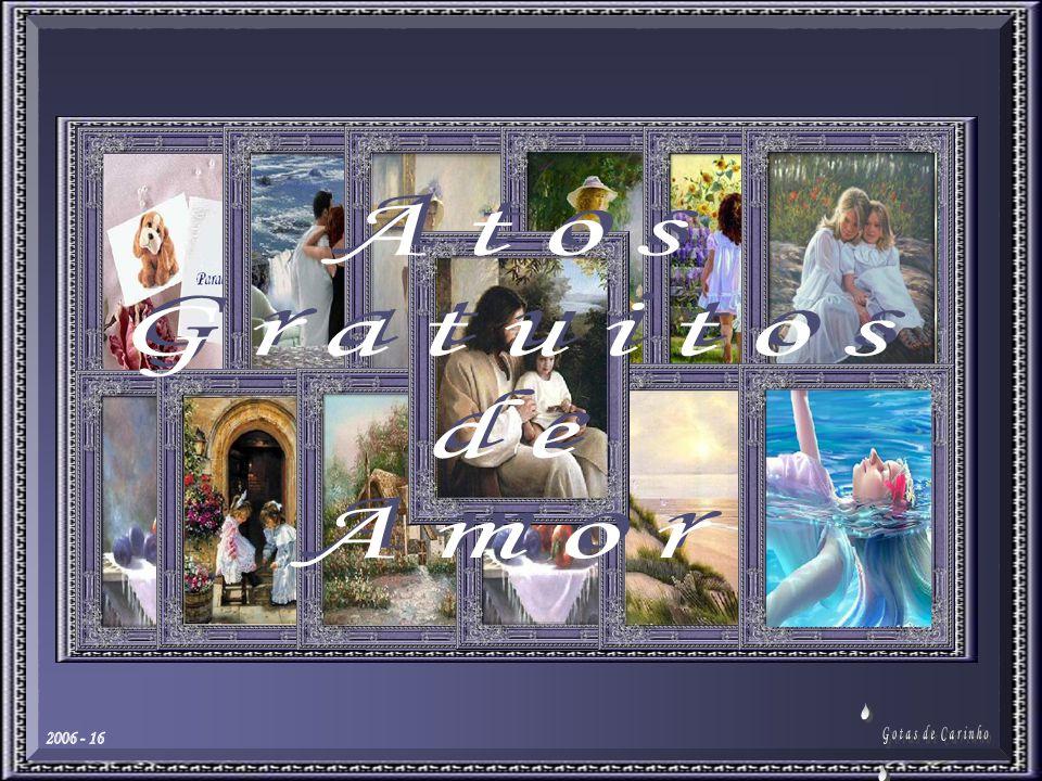 Atos Gratuitos de Amor 2006 - 16 S Gotas de Carinho