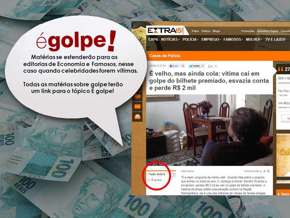Matérias se estenderão para as editorias de Economia e Famosos, nesse caso quando celebridades forem vítimas.