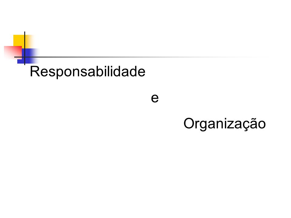 Responsabilidade e Organização