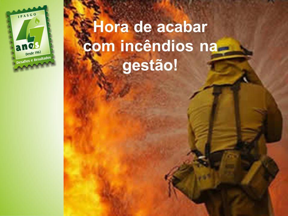 Hora de acabar com incêndios na gestão!