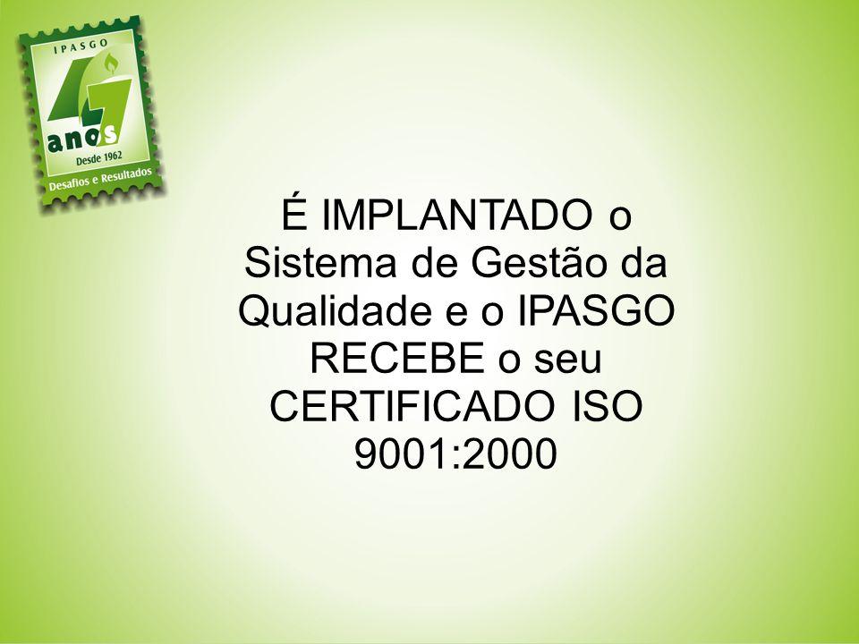 É IMPLANTADO o Sistema de Gestão da Qualidade e o IPASGO RECEBE o seu CERTIFICADO ISO 9001:2000