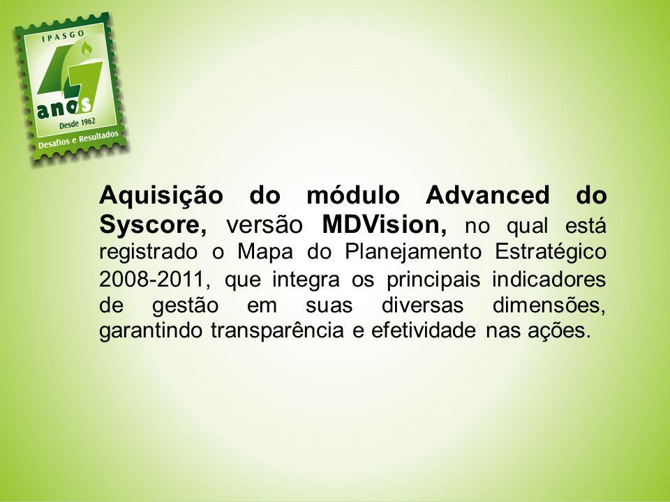 Aquisição do módulo Advanced do Syscore, versão MDVision, no qual está registrado o Mapa do Planejamento Estratégico 2008-2011, que integra os principais indicadores de gestão em suas diversas dimensões, garantindo transparência e efetividade nas ações.