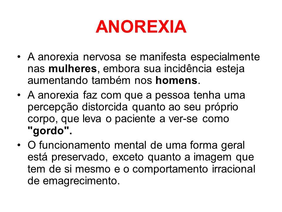 ANOREXIA A anorexia nervosa se manifesta especialmente nas mulheres, embora sua incidência esteja aumentando também nos homens.