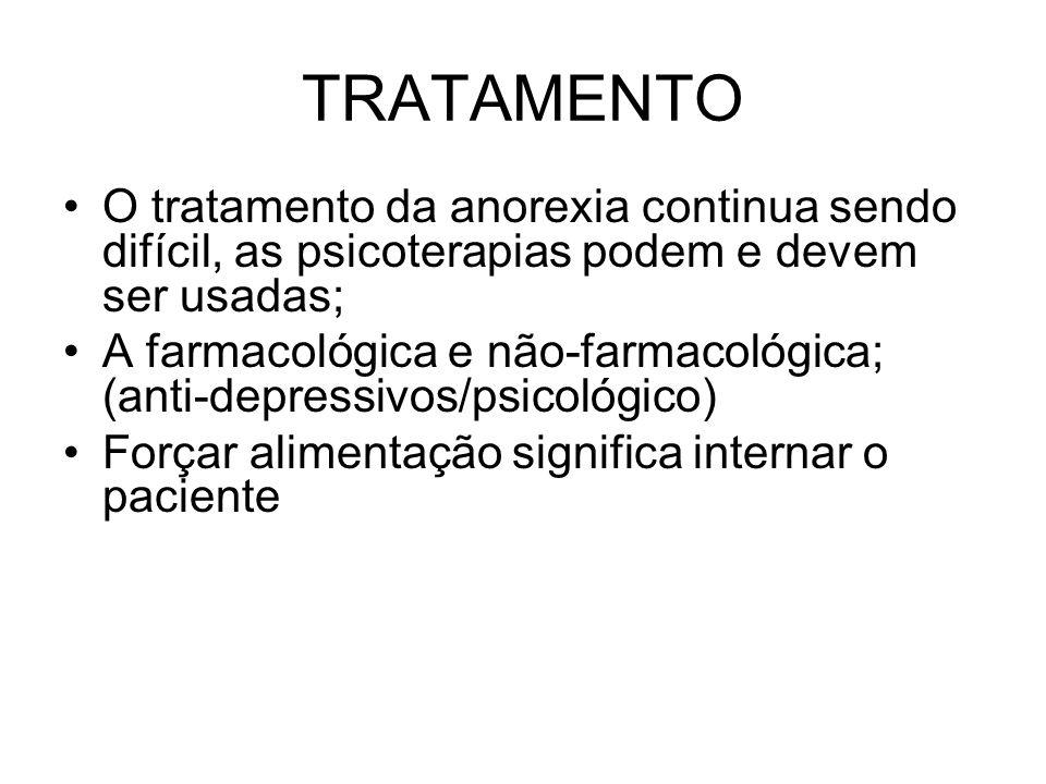 TRATAMENTO O tratamento da anorexia continua sendo difícil, as psicoterapias podem e devem ser usadas;