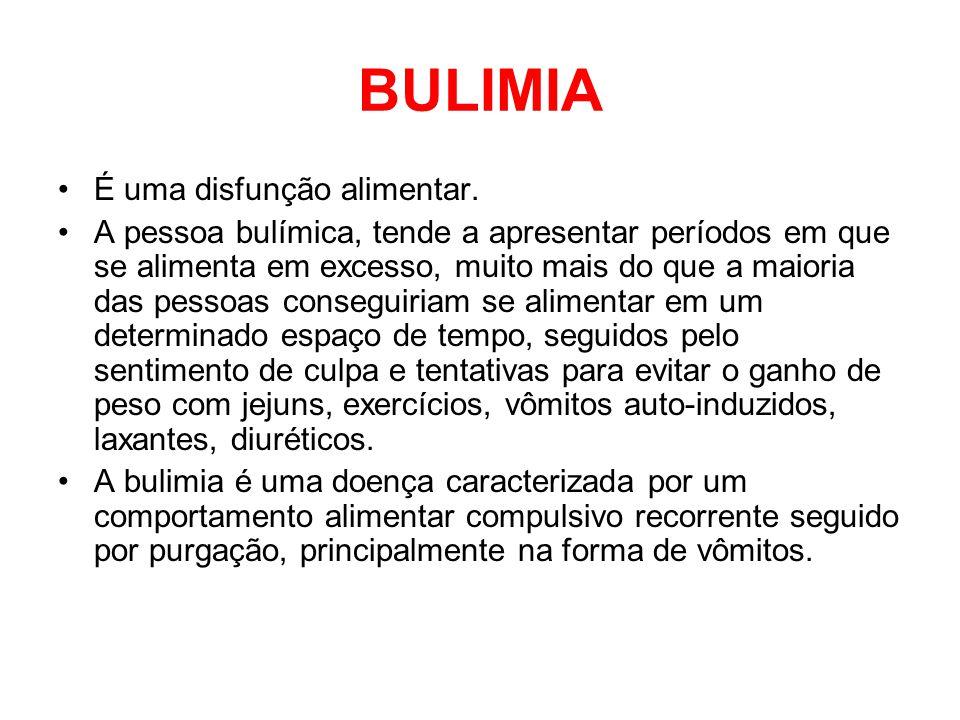 BULIMIA É uma disfunção alimentar.
