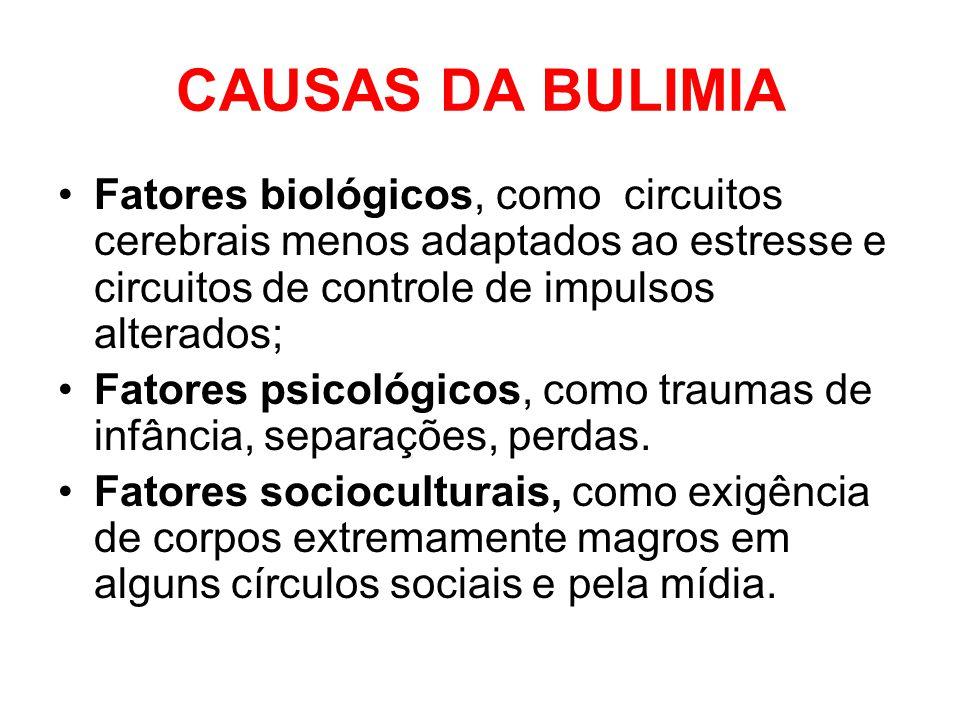 CAUSAS DA BULIMIA Fatores biológicos, como circuitos cerebrais menos adaptados ao estresse e circuitos de controle de impulsos alterados;