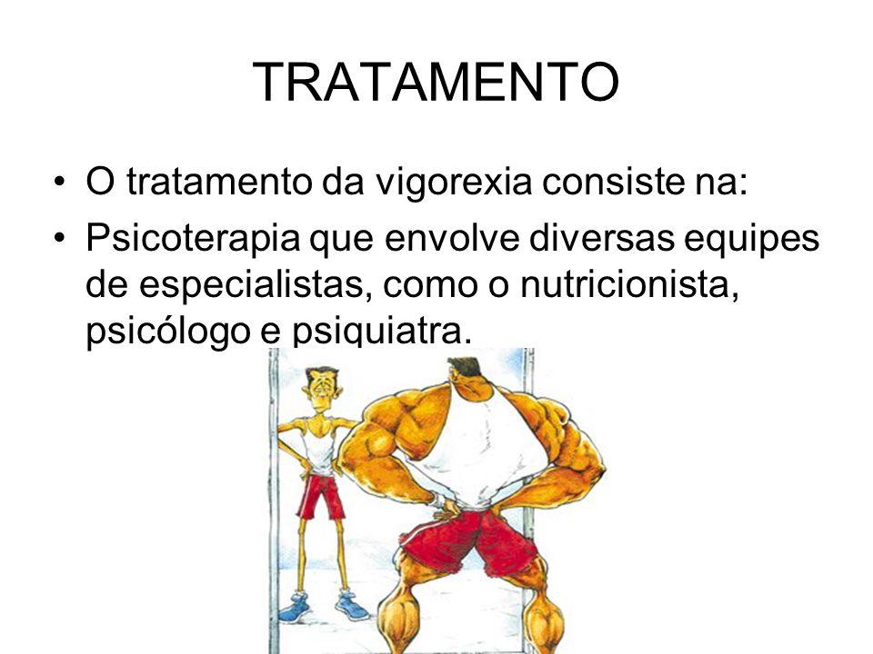 TRATAMENTO O tratamento da vigorexia consiste na: