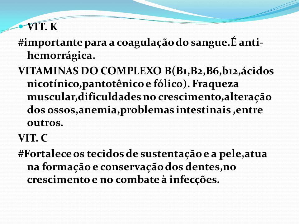 VIT. K #importante para a coagulação do sangue.É anti-hemorrágica.