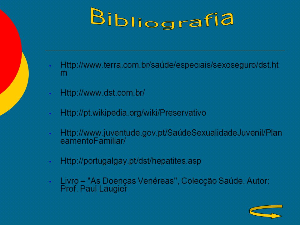 Bibliografia Http://www.terra.com.br/saúde/especiais/sexoseguro/dst.htm. Http://www.dst.com.br/ Http://pt.wikipedia.org/wiki/Preservativo.